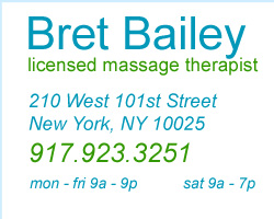 Bret Bailey, Licensed Masage Therapist - 210 West 101st Street, New York, NY  10025 mon - fri 8a - 9p, sat 9a - 7p, sun 10a - 3p